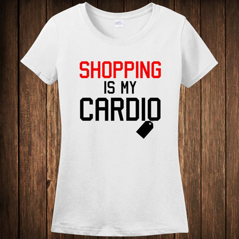 5f2472bd7 Funny Gift For Her T-shirt Shopping Is My Cardio Tshirt Tee | Etsy