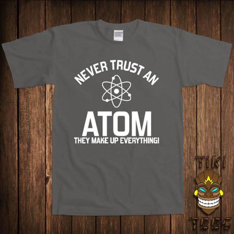 45bdc6cdc Funny Geek T-shirt Never Trust An Atom Science Tshirt Tee | Etsy