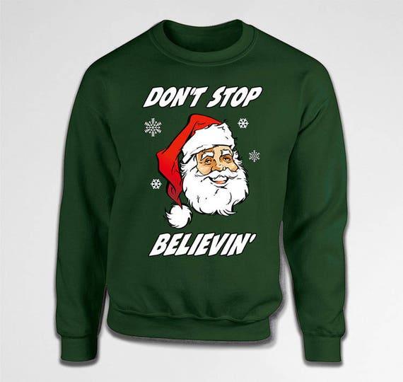 Don/'t Stop Believing Santa  Christmas Xmas Funny White Crewneck Sweatshirt