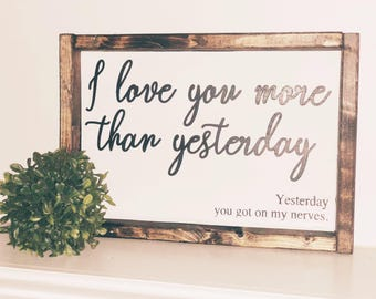 I Love You More Than Yesterday, Yesterday You Got On My Nerves - Framed Wood Sign
