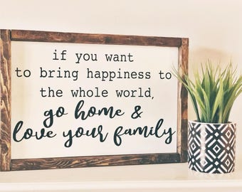 If You Want to Bring Happiness to the Whole World Go Home and Love Your Family Farmhouse Framed Wood Sign