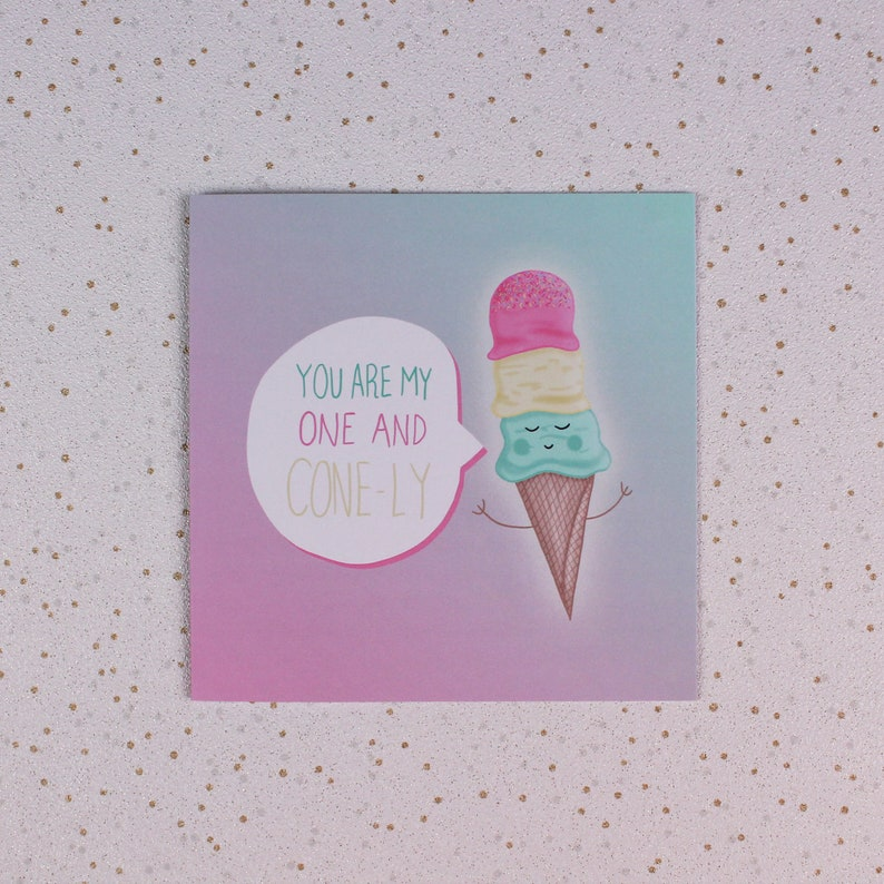 Valentine card Love Ice cream You Are My One and Cone-ly Greeting Card Friendship card Cute Pun Thinking of you Birthday card