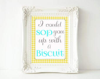 Sop You Up with a Biscuit Printable Wall Art, Southern Wall Art, Southern Sayings Wall Art, Printable Wall Art, Country Kitchen Wall Art