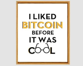 BITCOIN-I Liked Bitcoin Before It Was Cool- Quote- Wall Art