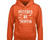 Witches Be Trippin HOODIE Witches Halloween Costume Sweatshirt Boo Sweatshirt