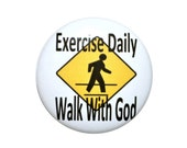Christian Button Exercise daily walk with God with 2 1 4 pinback button
