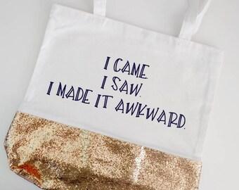 "Bag // Tote // ""I came. I saw. I made it awkward."""