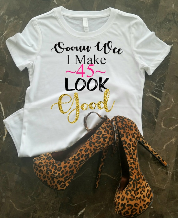 45th Birthday Shirt For Her I Make 45 Look Good 45th