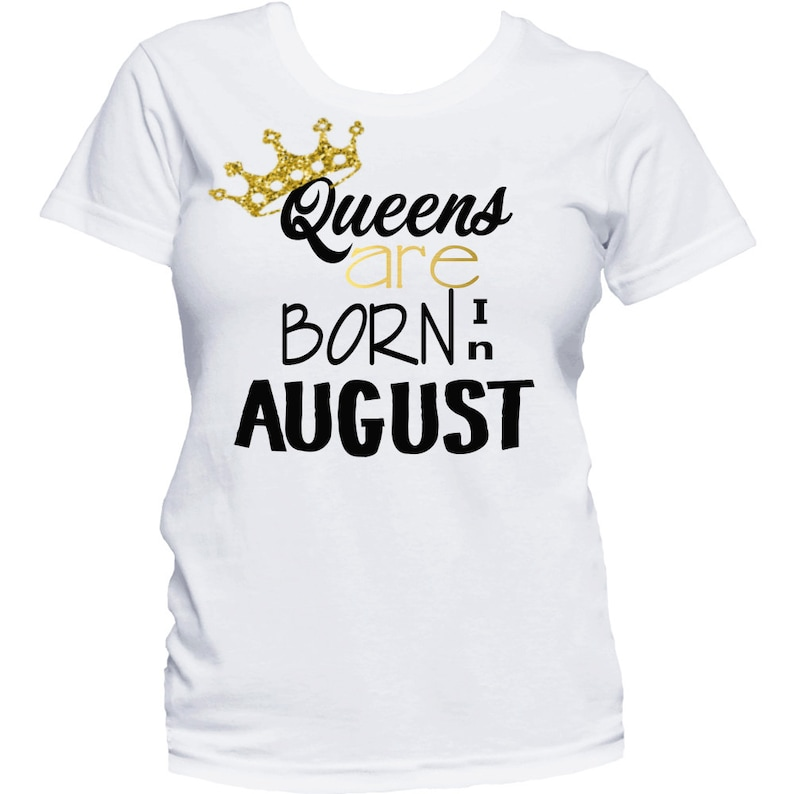Queens Are Born In August Shirt Birthday T