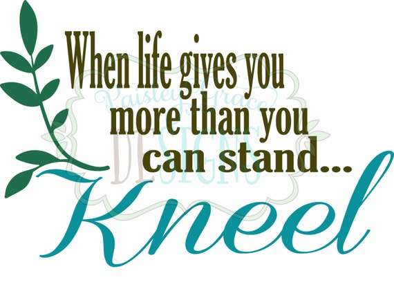 When Life Gives You More Kneel Svg Etsy