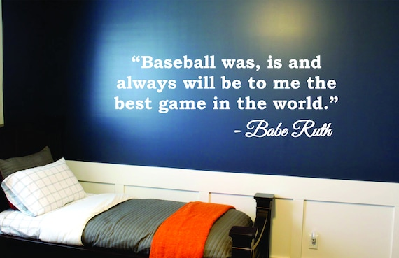 is and always will be to me the best gam BABE RUTH Baseball was Wall Quote