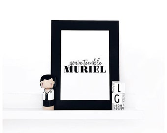 You're Terrible Muriel - Quote, Poster Print, Typography, Home Decor, Interiors, Monochrome, Movie