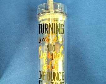 Turning Water to Liquid Gold Acrylic Tumbler