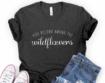 0a91efaf Tom Petty Inspired Shirt | You Belong Among The Wildflowers - Wildflower  Shirt - Concert Shirt - You Belong Somewhere You Feel Free