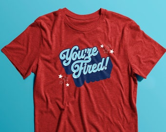 You're Fired! T-shirt (SALE)