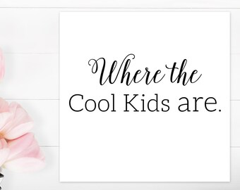 INSTANT DOWNLOAD | Wedding Cool Kids Table Sign Where The Cool Kids Are  Wedding Printable Modern Reception Decor Reception Signs 2017 Diy 17