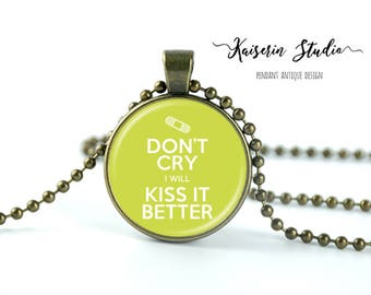 Don't Cry I Will Kiss It Better pendant, Handmade jewelry necklace, best price and fast shipping.
