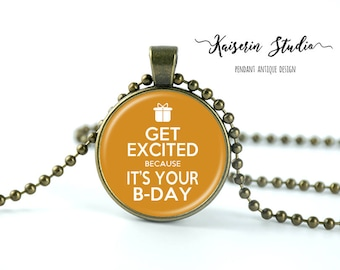 Get Excited Because It's Your B-Day pendant, Handmade jewelry necklace, best price and fast shipping.