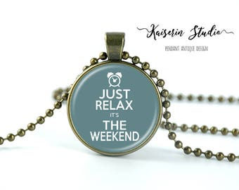 Just Relax It's The Weekend pendant, Handmade jewelry necklace, best price and fast shipping.