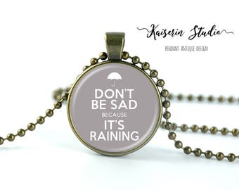 Don't Be Sad Because It's Raining pendant, Handmade jewelry necklace, best price and fast shipping.