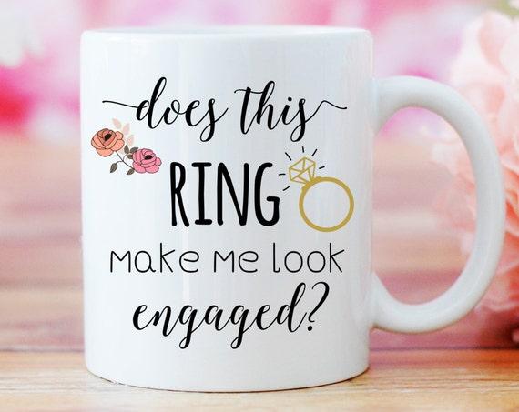 Does This Ring Make Me Look Engaged Mug, Engagement Gift, Wedding Gift, Gift for Bride, Ring Mug, Bride Proposal Present, Ceramic Mug