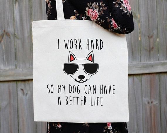 Dog Lover Tote Bag, I Work Hard So My Dog Can Have A Better Life, Dog School Bag, Dog Book Bag, Dog Grocery Bag, Cool Dog Gift, Dog Lover