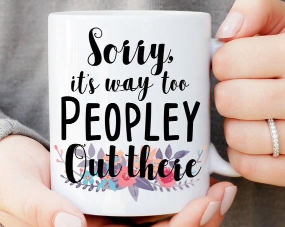 It's Way Too Peopley Mug, Office Humor Mug, Gift For Co-Worker, Gift For Boss, Gift For Her, Funny Mug, Introverting Mug, Mug With Saying