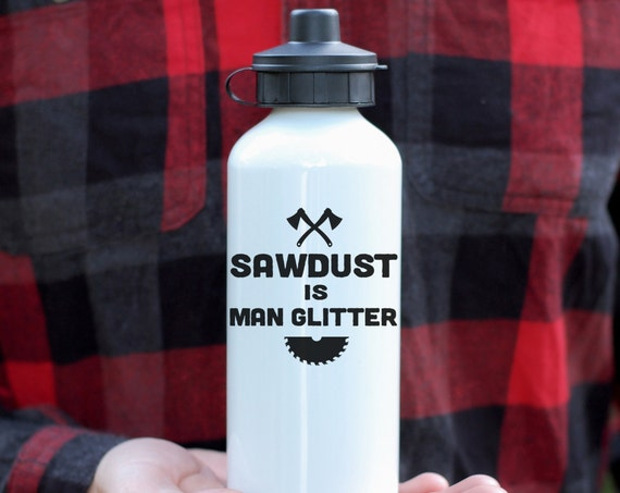 Sawdust Is Man Glitter Water Bottle, Funny Bottle For Men, Gift For Dad, Lumberjack Gift, Carpenter Gift, Ron Swanson, Quote Mug, Custom Gif