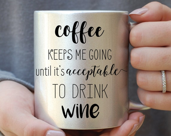 Coffee Keeps Me Going Until it's Acceptable to Drink Wine Silver Metallic Mug, Coffee Until Wine, But First Coffee, Best Friend Gift