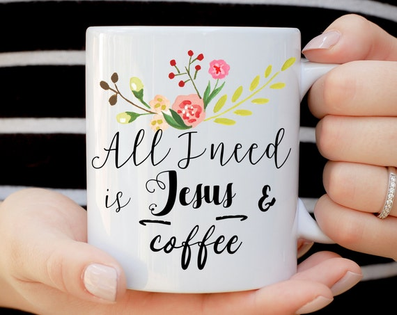 All I Need is Jesus and Coffee Mug, Christian Mug, Coffee and Jesus, Jesus Mug, Floral Mug, Christmas Mug, Best Friend Mug, Sister Mug