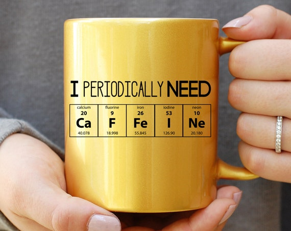 I Periodically Need Caffeine Gold Mug, Caffeine Molecule Mug, Nerd Mug, Gift For Science Teacher, Gift For Teacher, Chemistry Mug, Funny Mug