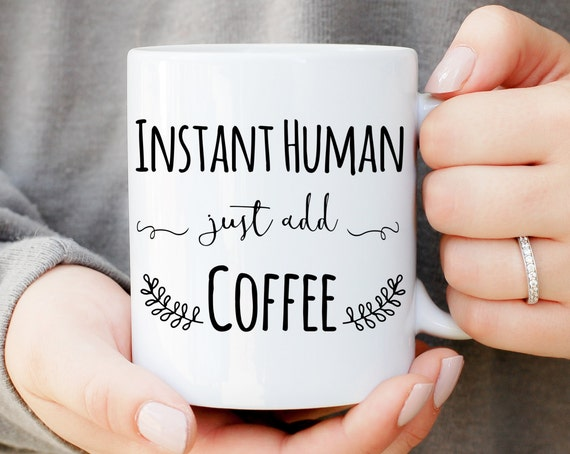 Instant Human Just Add Coffee, Coffee Lover Mug, Coffee Cup, Gifts For Mom, Gifts For Dad, Office Gift, Custom Tea Mug, Christmas Gift