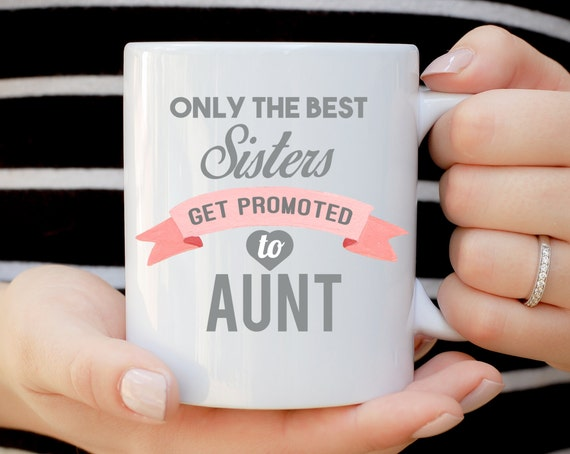 Only The Best Sisters Get Promoted To Aunt Mug,Best Sisters Gift, Baby Announcement, Baby Shower Gift, New Aunt Gift
