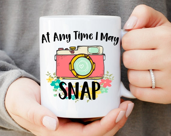 At Any Time I May Snap Mug, Funny Photographer Mug, Gift for Photographer, Camera Mug, Wedding Photographer Gift, Oh Snap, Funny Mug, Photo