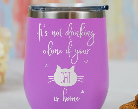 It's Not Drinking Alone if Your Cat Is Home Wine Tumbler, Crazy Cat Lady, Cat Lover, Stemless Wine, Cat Wine Glass, Animal Lover Gift