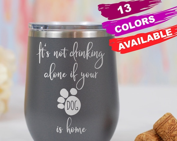 Dog Lover Wine Glass, It's Not Drinking Alone if Your Dog Is Home, Dog Lover, Dog Stemless Wine Glass, Dog Christmas Gift, Dog Mom