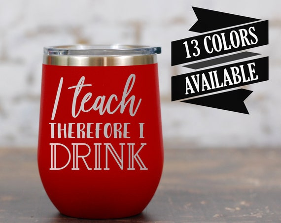 I Teach, Therefore I drink Stemless Wine Tumbler