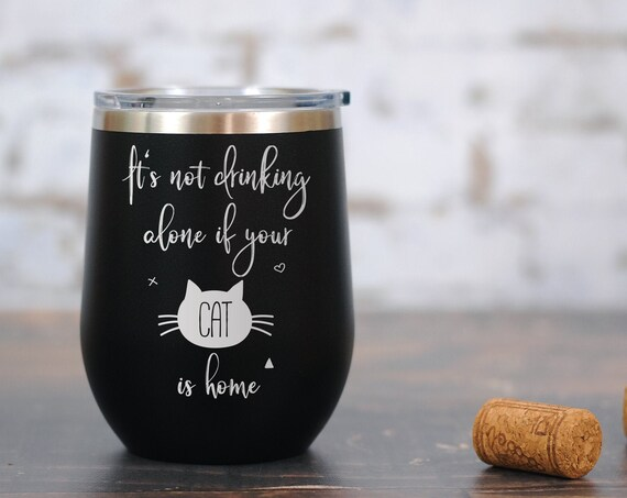 It's Not Drinking Alone if Your Cat Is Home Wine Tumbler, Crazy Cat Lady, Cat Lover, Cat Wine Tumbler, Cat Wine Glass, Cat's Home