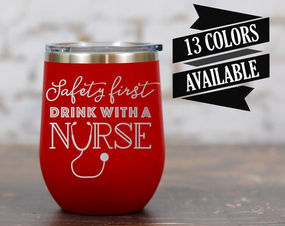 Safety First Drink With A Nurse Wine Tumbler