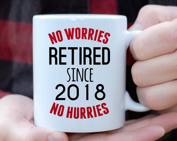 Retirement Coffee Mug, Choose Your Colors and Year,  Personalized Retirement Gift, Retired Teacher, No worries No Hurries Retired, Funny Mug