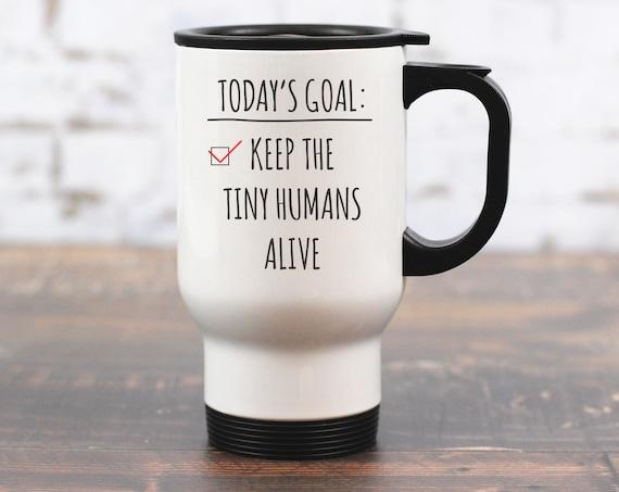 Today's Goal : Keep The Tiny Humans Alive Travel Mug