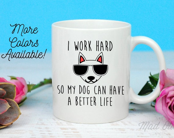 I Work Hard So My Dog Have A Better Life Coffee Mug, Dog Lover Mug, Dog Lover Present, Gift For Dog Person, Rescue Mom, Its Rescue, Good Boy