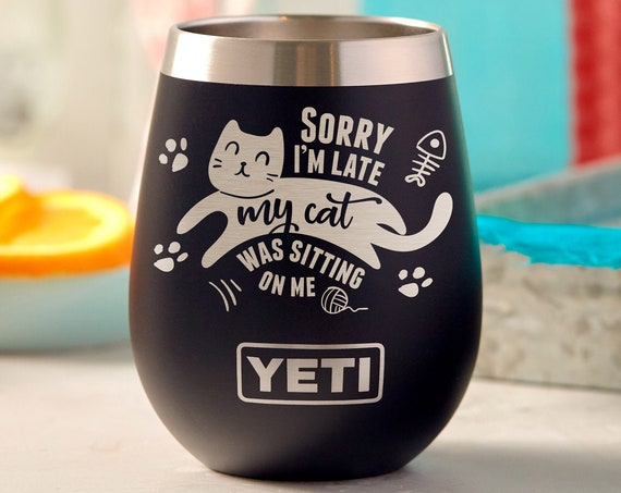 Sorry I'm Late My Cat Was Sitting on Me, Crazy Cat Lady Wine Tumbler, Cat Lover, Stemless Wine Glass, Yeti Cat Stemless Rambler, Funny Cat