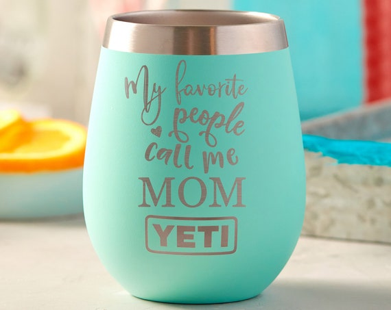 My Favorite People Call Me Mom Stemless Yeti, Mom Gift, Yeti Wine Rambler, Personalized Gift for Mom, Engraved Wine Glass, Funny Mom