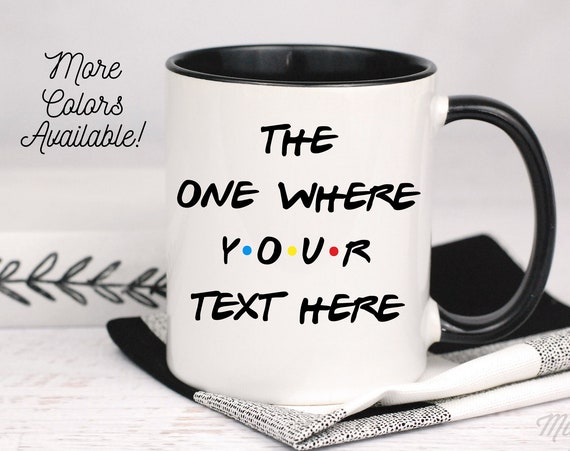The One Where Friends Mug, Custom Text, Friends Coffee Mug, Coworker Gift, Friends Show Present, Personalized Friends Cup, Best Friends