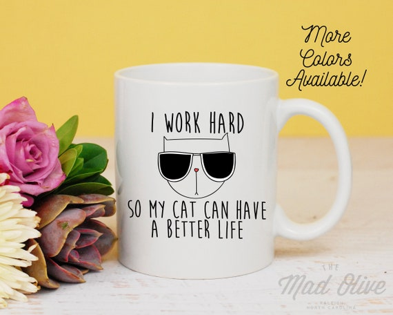 I Work Hard So My Cat Can Have A Better Life Mug, Crazy Cat Lady Mug, Cat Lover Present, Gift For Cat Lady, Coffee Lover, Animal Mug, Coffee