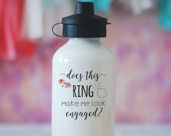 Does This Ring Make Me Look Engaged Water Bottle, Engagement Gift, Wedding Gift, Gift for Bride, Ring Bottle, Bride Proposal Present, Bottle