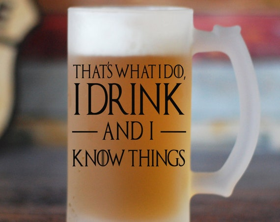 I Drink And I Know Things Beer Glass, GOT Inspired Beer Glass, Game of Thrones Beer Stein, Gift for Him, Tyrion Lannister Quotes, Custom Mug
