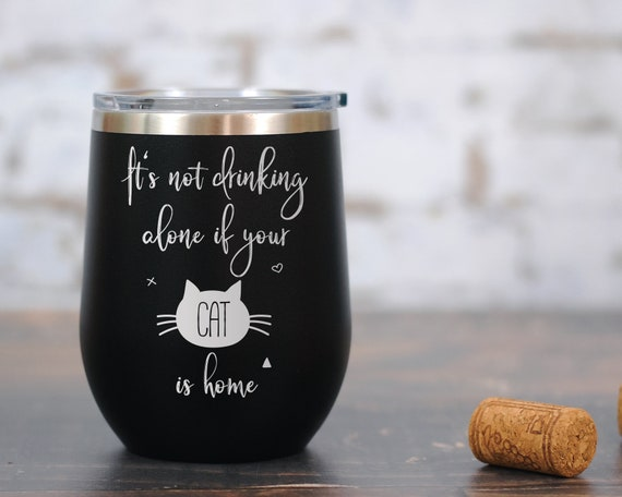 It's Not Drinking Alone if Your Cat Is Home Wine Tumbler