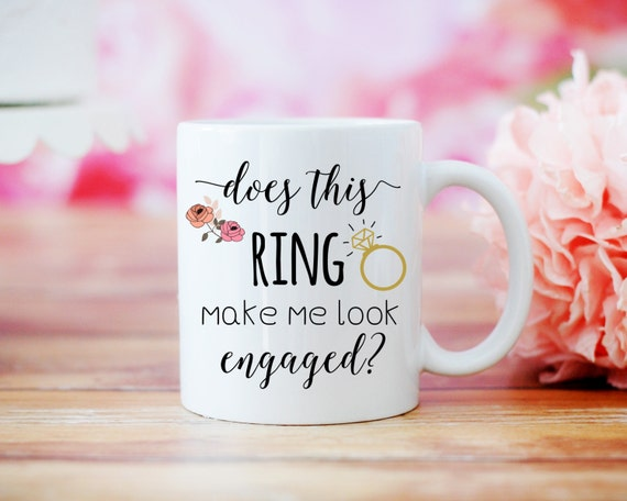 Does This Ring Make Me Look Engaged Mug, Engagement Gift, Wedding Gift, Gift for Bride, Ring Mug, Bride Proposal Present, Ceramic Mug